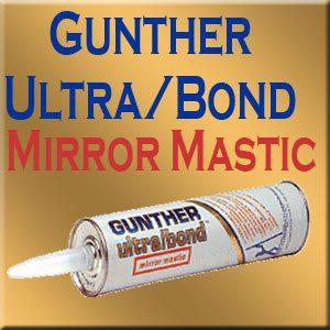 Gunther Ultra/Bond Mirror Mastic